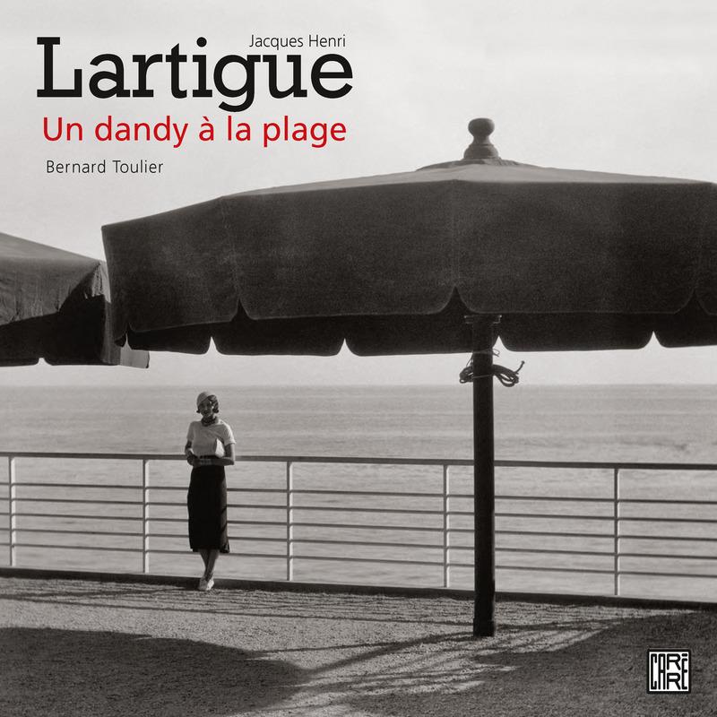 Jacques Henri Lartigue, un dandy à la plage - Bernard TOULIER