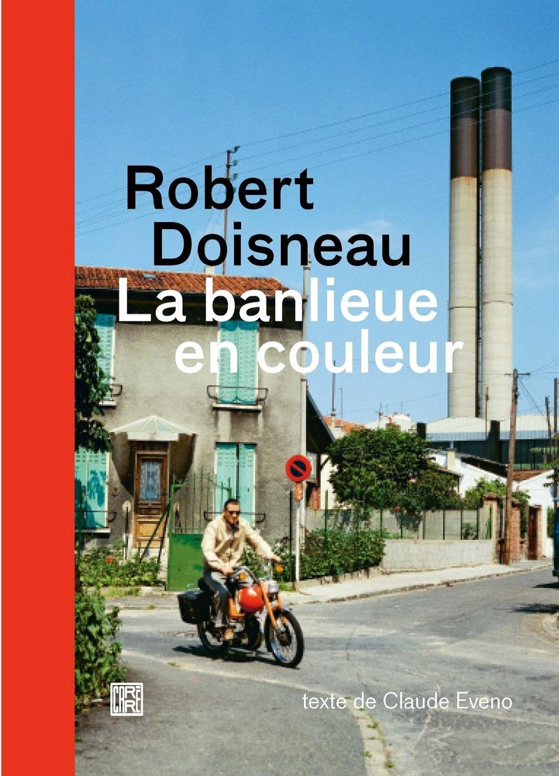 La banlieue en couleur - Robert DOISNEAU, Claude EVENO