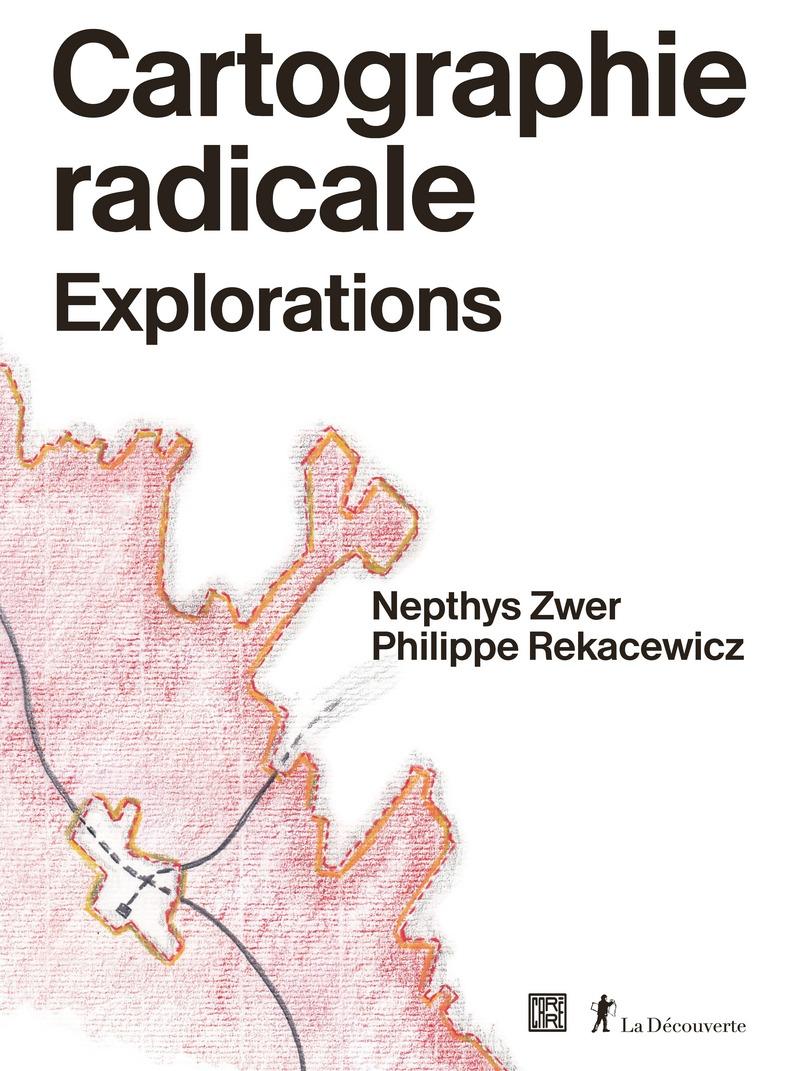 Cartographie radicale - Nepthys ZWER, Philippe REKACEWICZ