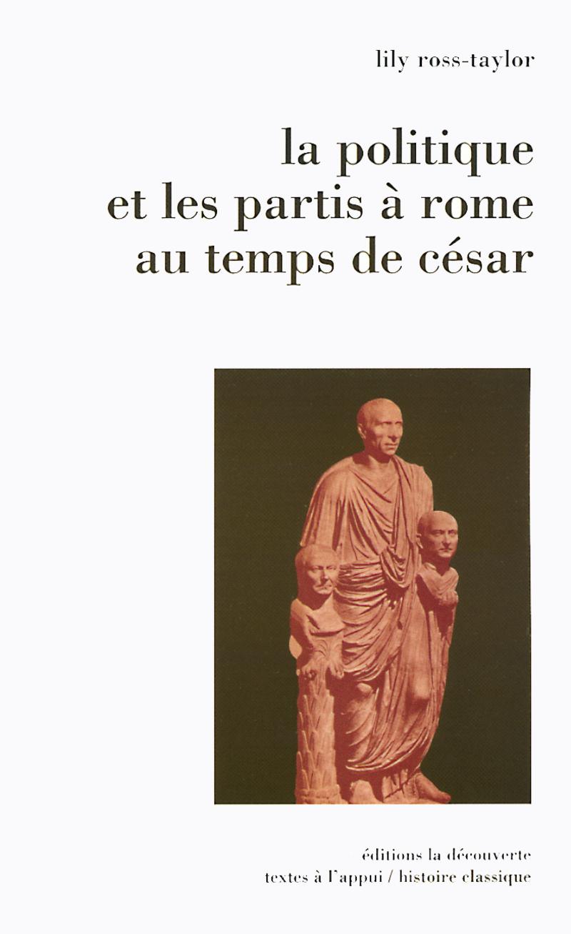 La politique et les partis à Rome au temps de César - Lily ROSS-TAYLOR