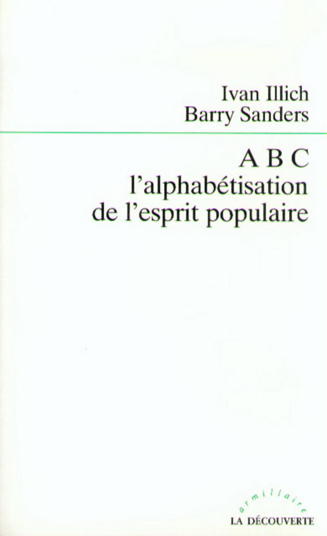 ABC, l'alphabétisation de l'esprit populaire - Ivan ILLICH, Barry SANDERS