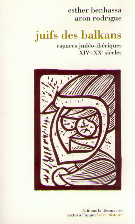 Juifs des Balkans - Esther BENBASSA, Aron RODRIGUE