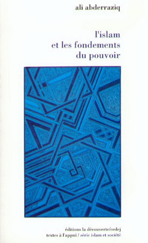 L'islam et les fondements du pouvoir - Ali ABDERRAZIQ