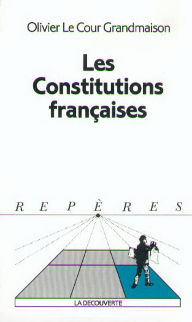 Les Constitutions françaises - Olivier LE COUR GRANDMAISON
