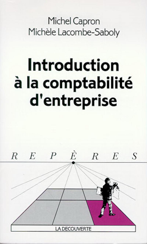 Introduction à la comptabilité d'entreprise - Michel CAPRON, Michèle LACOMBE-SABOLY