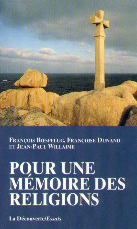 Pour une mémoire des religions - François BOESPFLUG, Françoise DUNAND, Jean-Paul WILLAIME