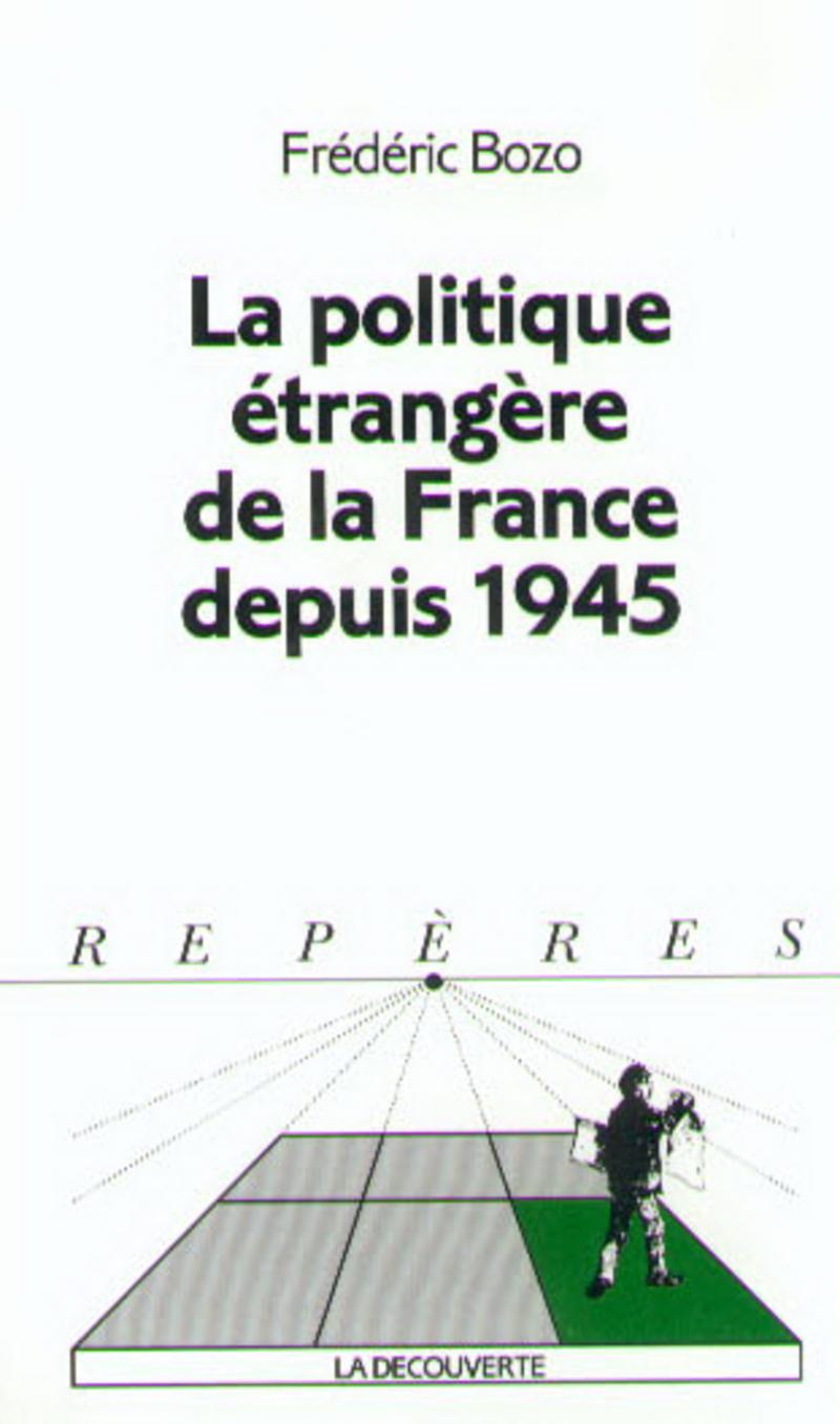 La politique étrangère de la France depuis 1945 - Frédéric BOZO