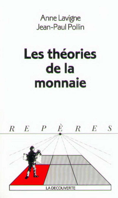 Les théories de la monnaie - Anne LAVIGNE, Jean-Paul POLLIN