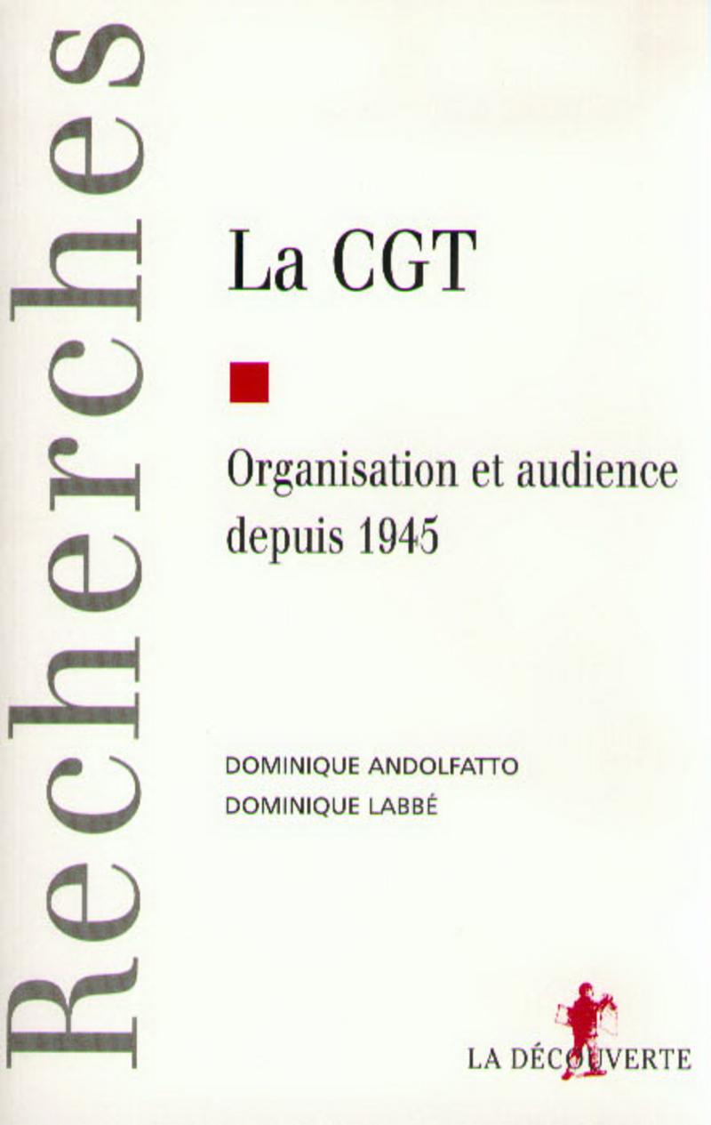 La CGT - Dominique ANDOLFATTO, Dominique LABBÉ
