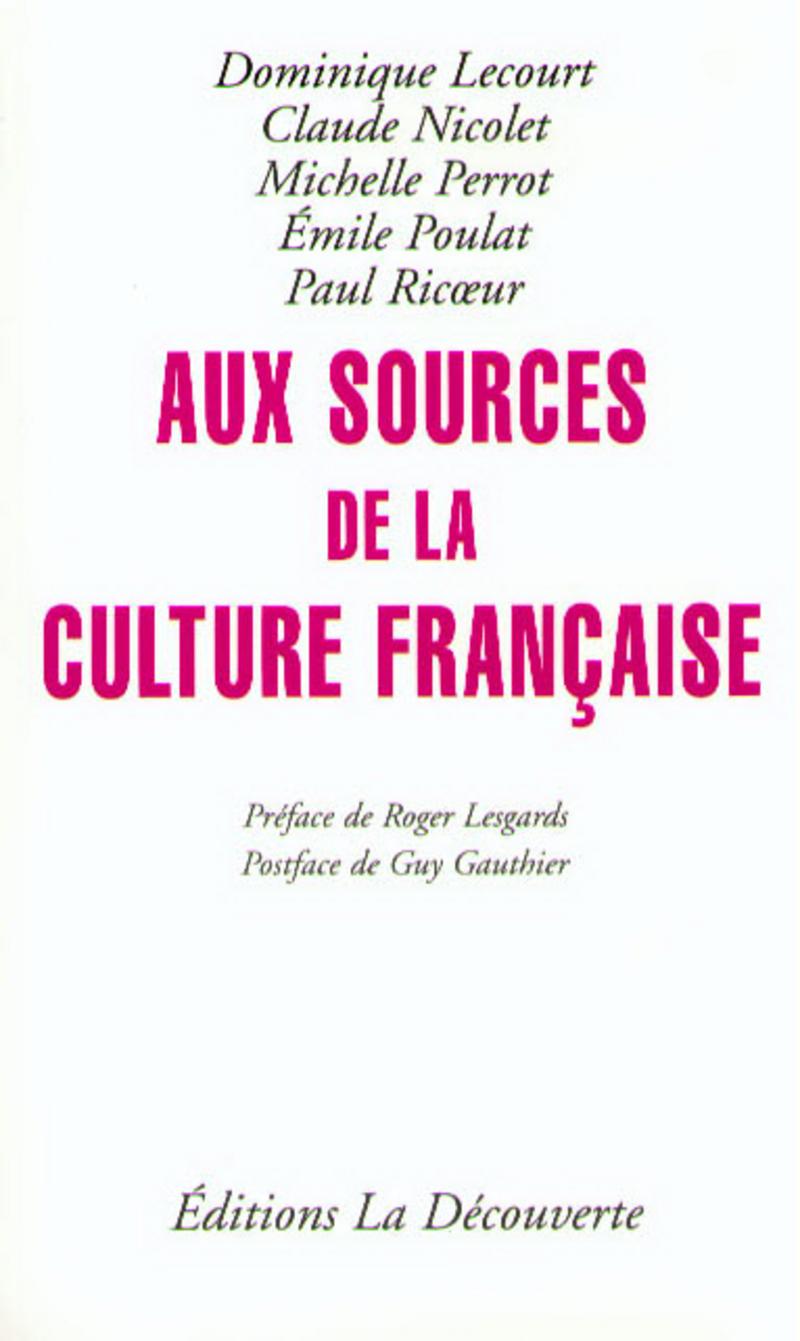 Aux sources de la culture française - Dominique LECOURT, Claude NICOLET, Michelle PERROT, Émile POULAT, Paul RIC?UR
