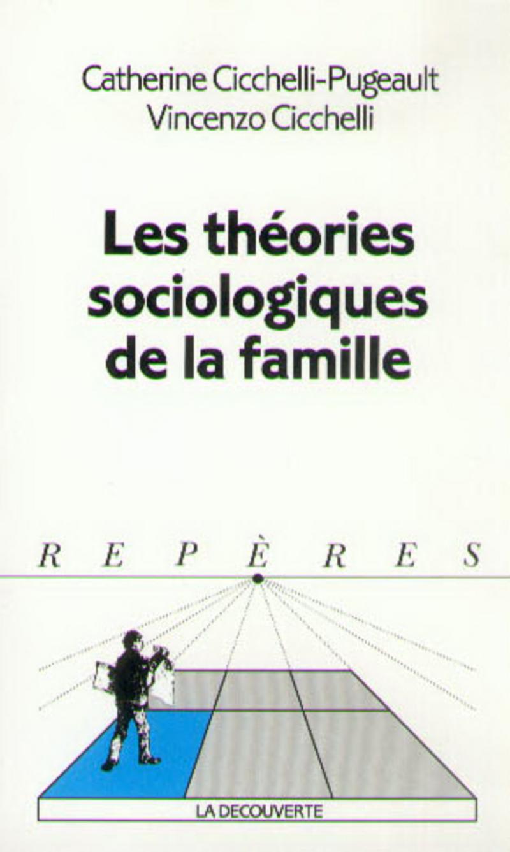 Les théories sociologiques de la famille - Vincenzo CICCHELLI, Catherine CICCHELLI-PUGEAULT