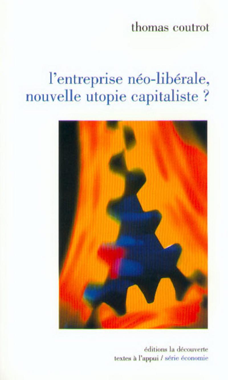 L'entreprise néo-libérale, nouvelle utopie capitaliste ? - Thomas COUTROT
