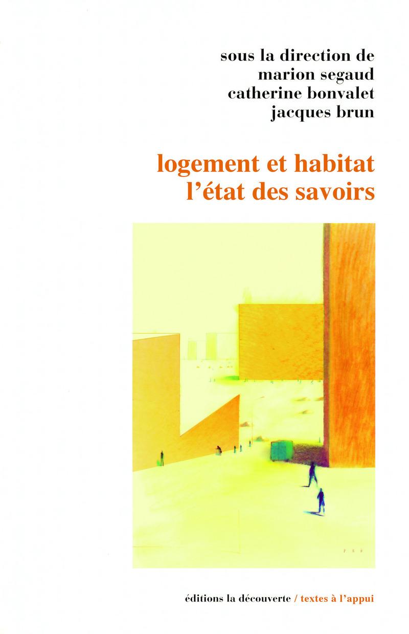 Logement et habitat : l'état des savoirs - Catherine BONVALET, Jacques BRUN, Marion SEGAUD