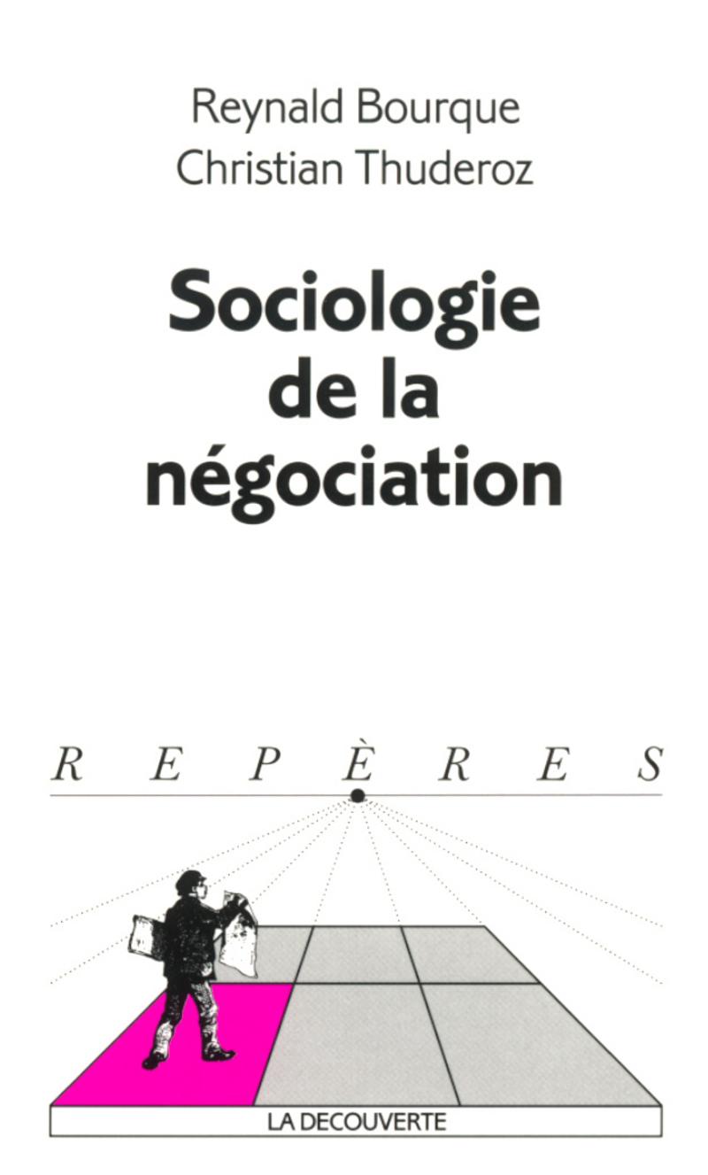Sociologie de la négociation - Reynald BOURQUE, Reynald BOURQUE, Christian THUDEROZ