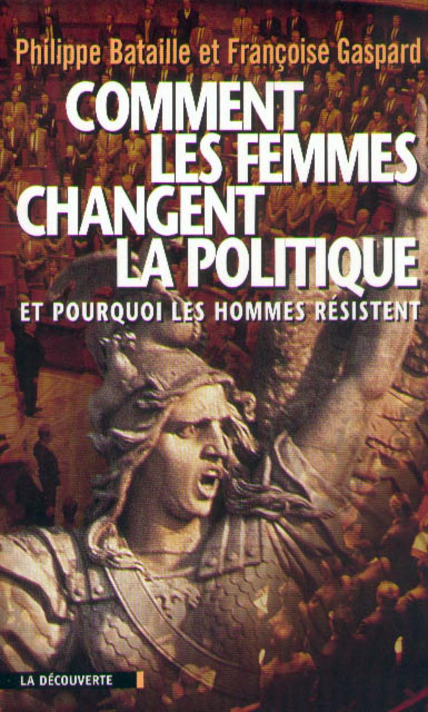 Comment les femmes changent la politique - Philippe BATAILLE, Françoise GASPARD