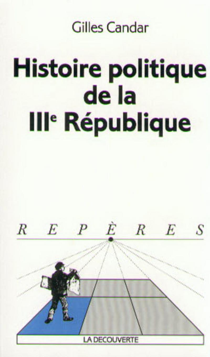Histoire politique de la IIIe  République - Gilles CANDAR