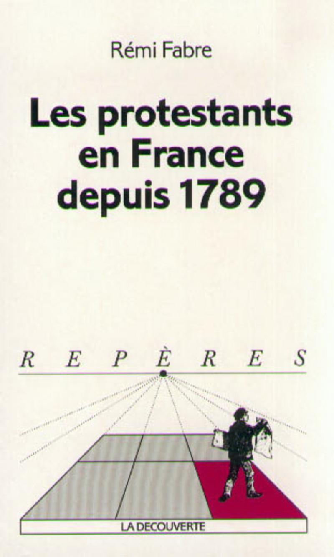 Les protestants en France depuis 1789 - Rémi FABRE