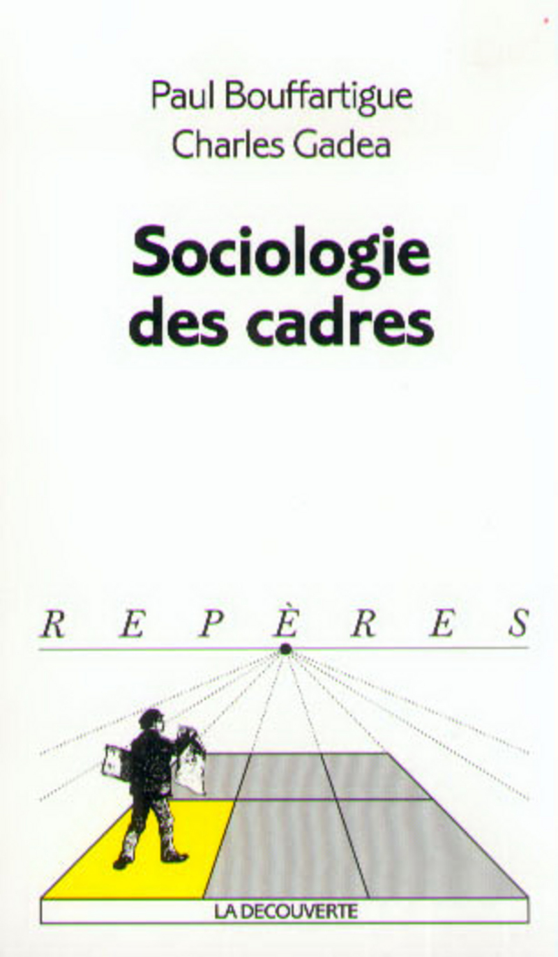 Sociologie des cadres - Paul BOUFFARTIGUE, Charles GADÉA