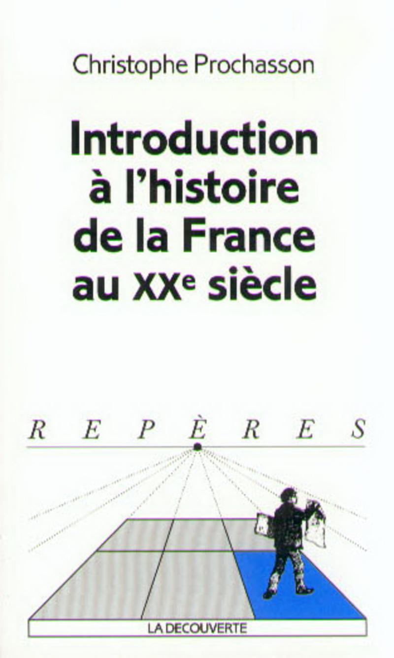 Introduction à l'histoire de la France au XXe siècle - Christophe PROCHASSON