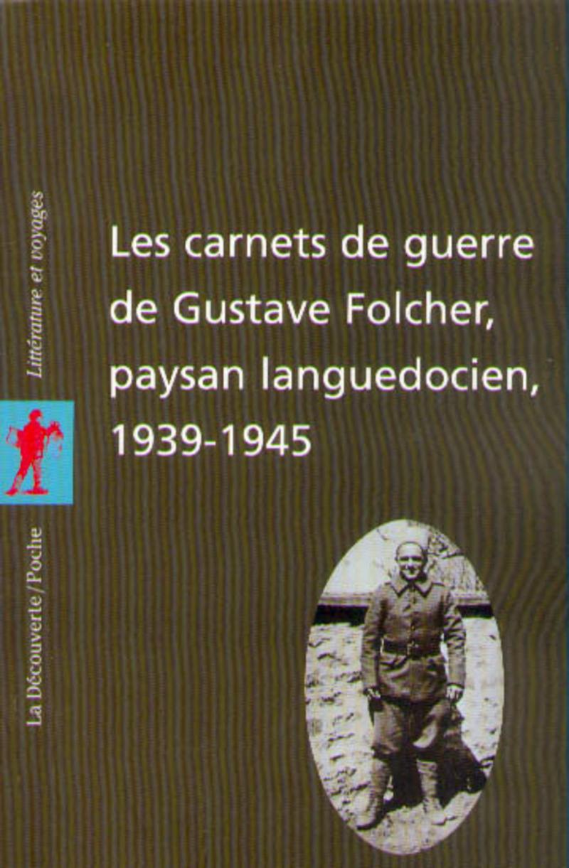 Les carnets de guerre de Gustave Folcher, paysan languedocien (1939-1945) - Gustave FOLCHER