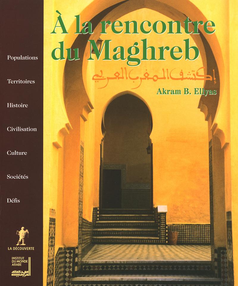 À la rencontre du Maghreb - Akram BELKAID ELLYAS