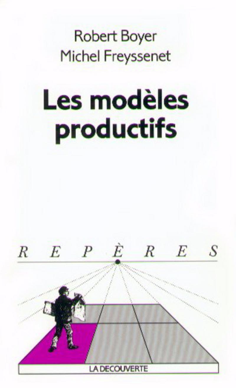 Les modèles productifs - Robert BOYER, Michel FREYSSENET