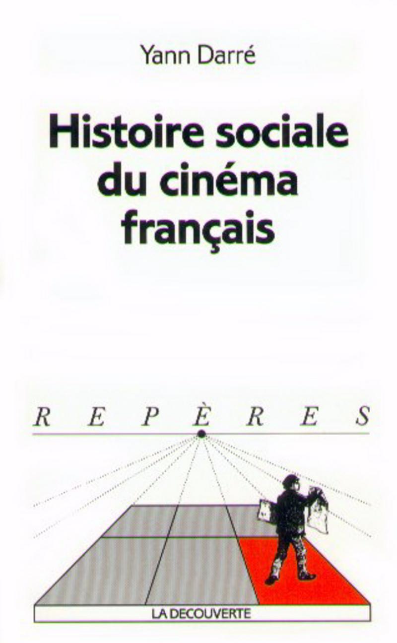 Histoire sociale du cinéma français - Yann DARRÉ