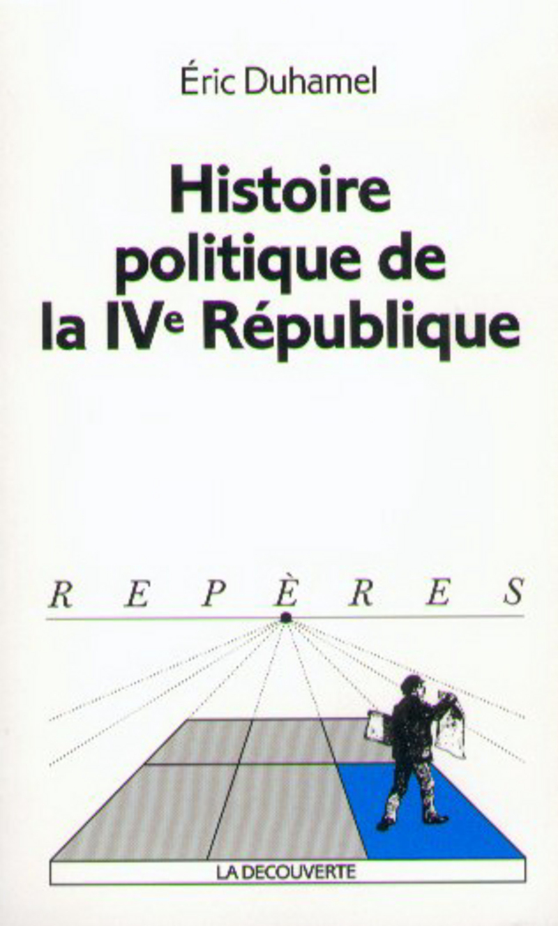 Histoire politique de la IVe République - Éric DUHAMEL