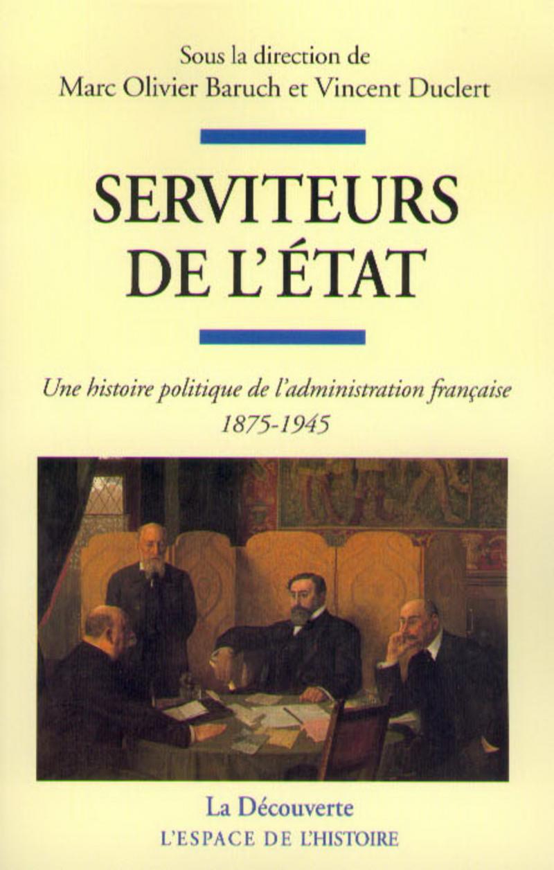 Serviteurs de l'État - Marc Olivier BARUCH, Vincent DUCLERT