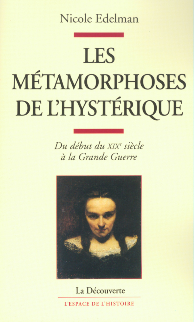 Les métamorphoses de l'hystérique - Nicole EDELMAN