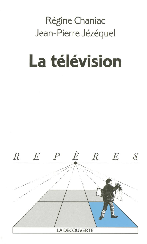 La télévision - Régine CHANIAC, Jean-Pierre JÉZÉQUEL