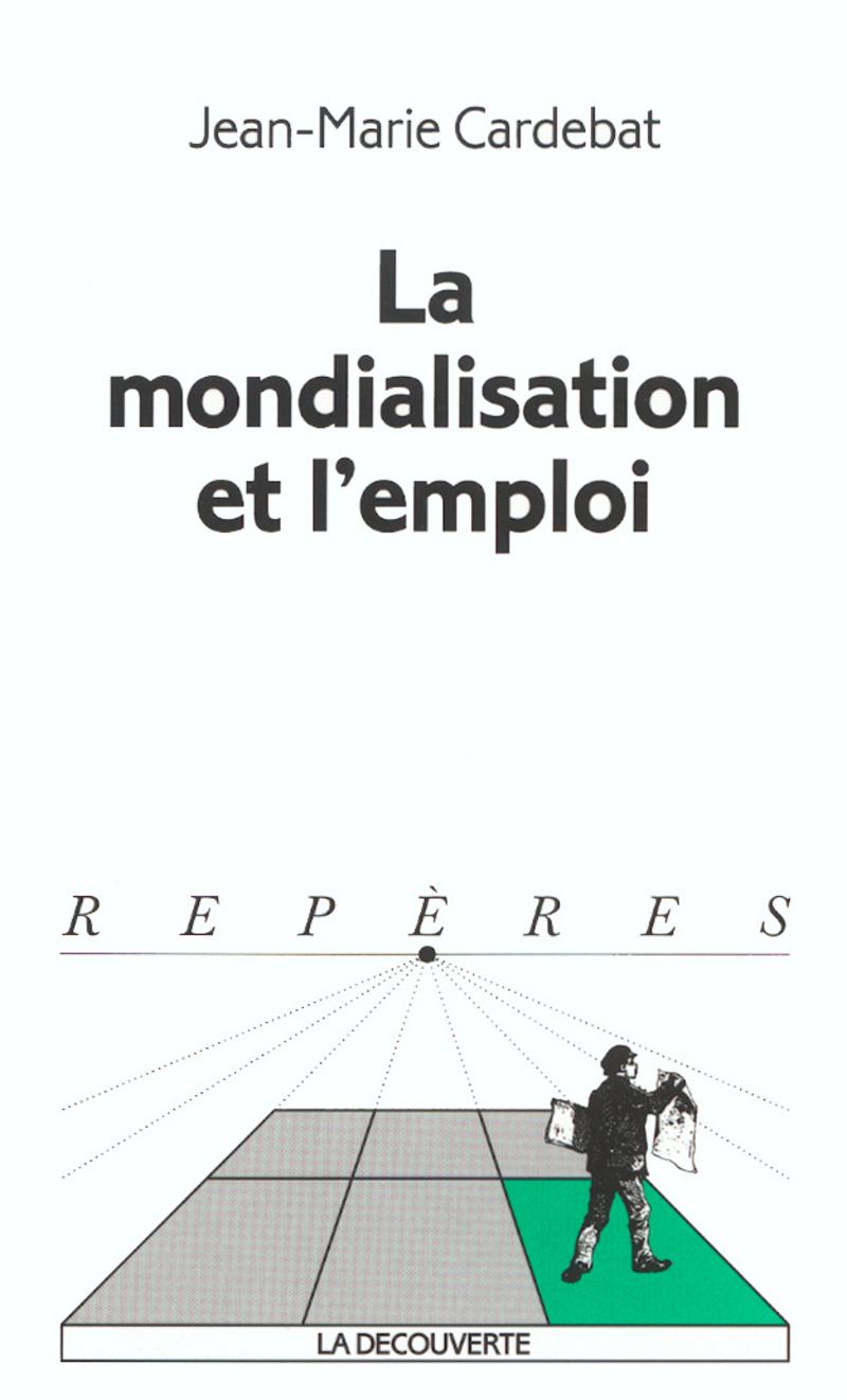 La mondialisation et l'emploi - Jean-Marie CARDEBAT