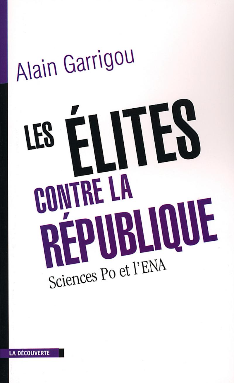 Les élites contre la République - Alain GARRIGOU