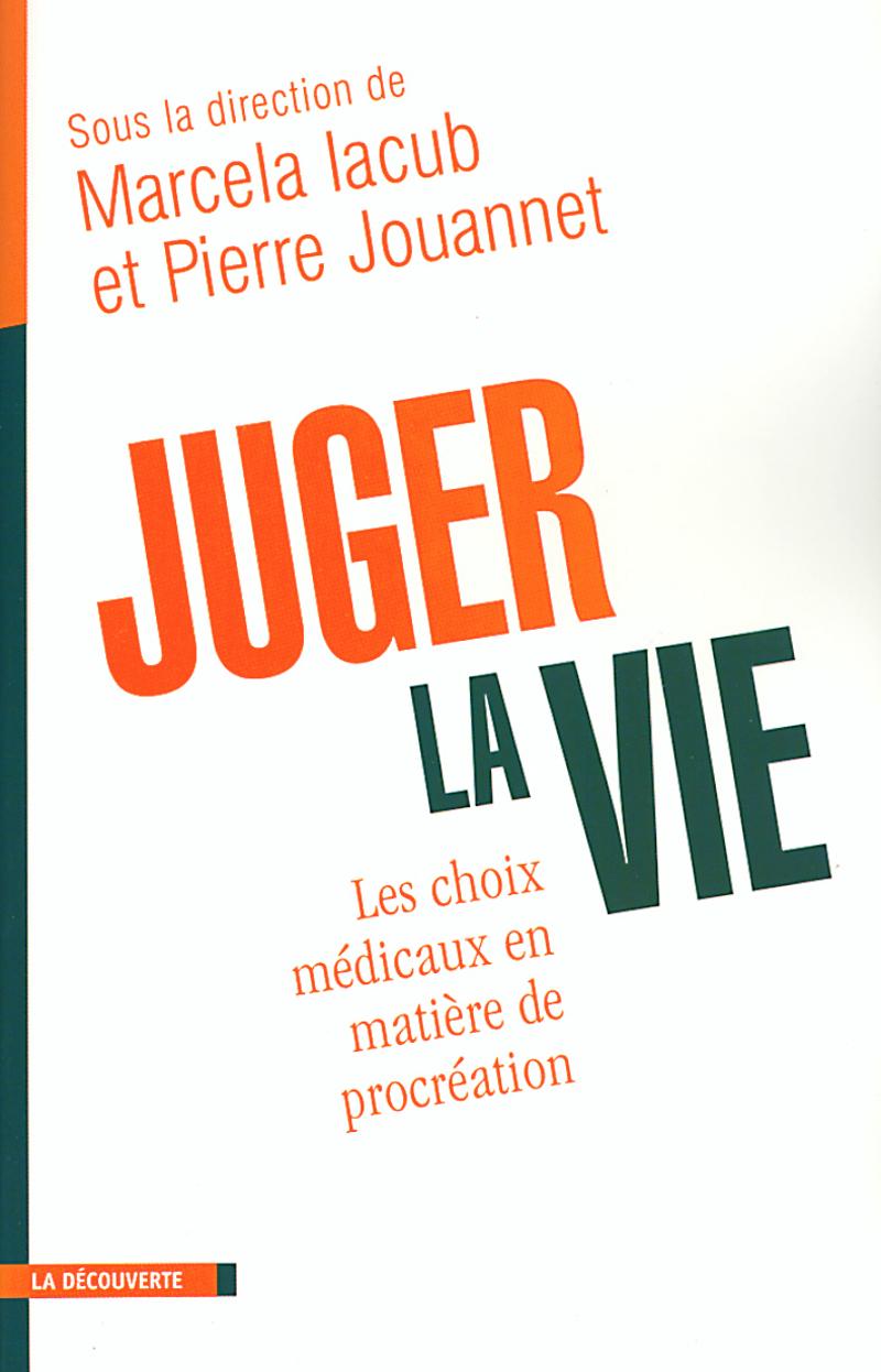 Juger la vie - Marcela IACUB, Pierre JOUANNET