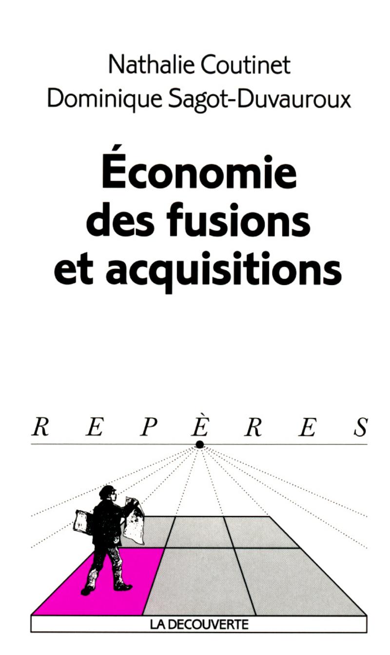 Économie des fusions et acquisitions - Nathalie COUTINET, Dominique SAGOT-DUVAUROUX, Dominique SAGOT-DUVAUROUX