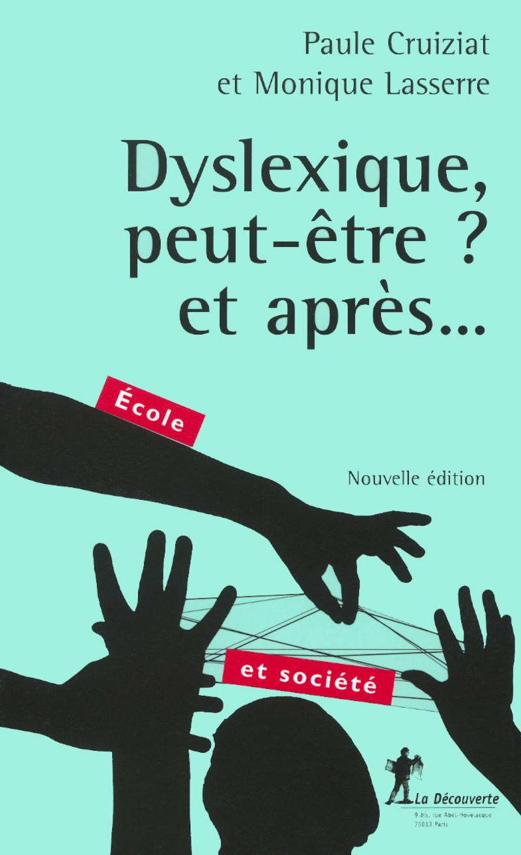 Dyslexique, peut-être ? et après... - Paule CRUIZIAT, Monique LASSERRE