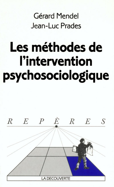 Les méthodes de l'intervention psychosociologique - Gérard MENDEL, Jean-Luc PRADES