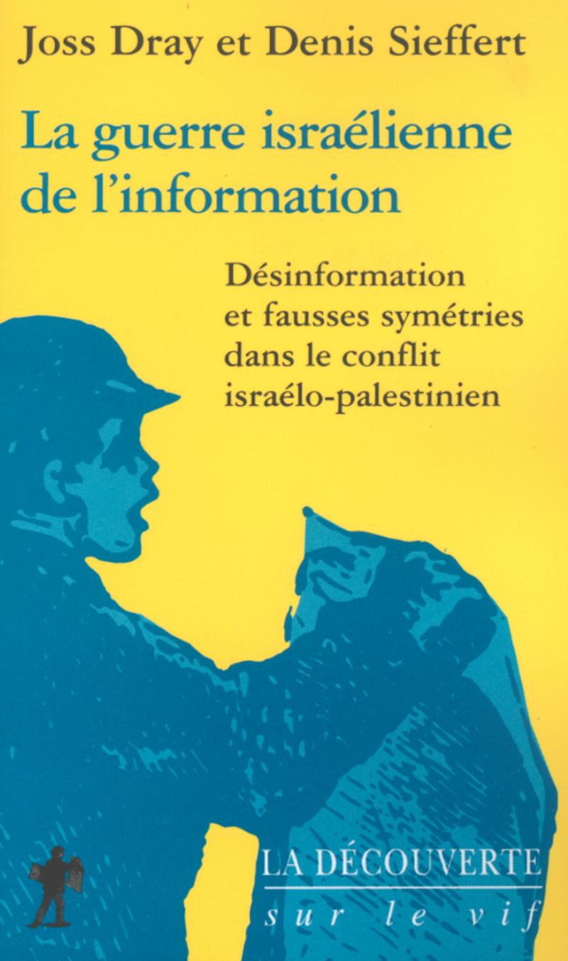 La guerre israélienne de l'information - Joss DRAY, Denis SIEFFERT
