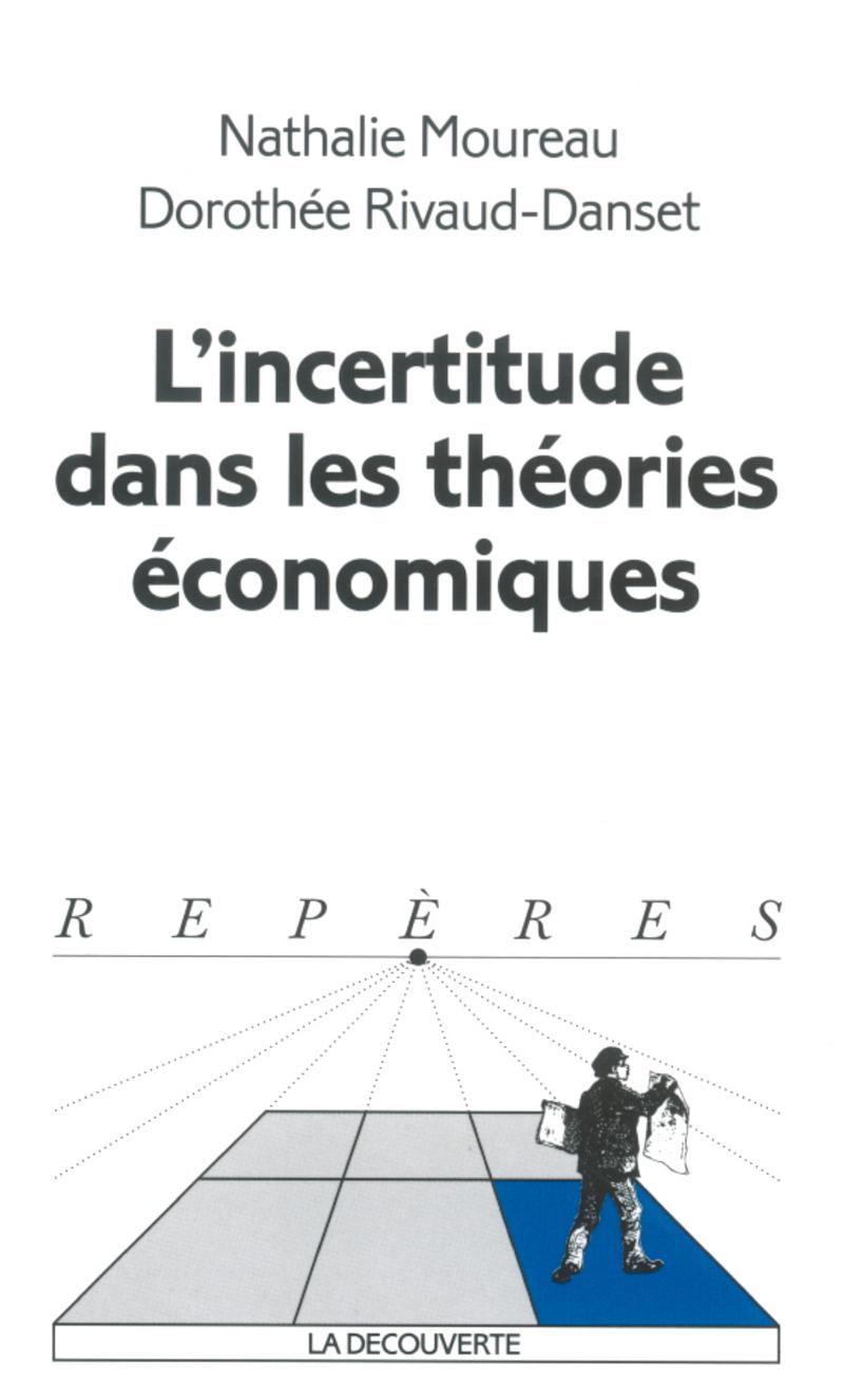 L'incertitude dans les théories économiques - Nathalie MOUREAU, Dorothée RIVAUD-DANSET