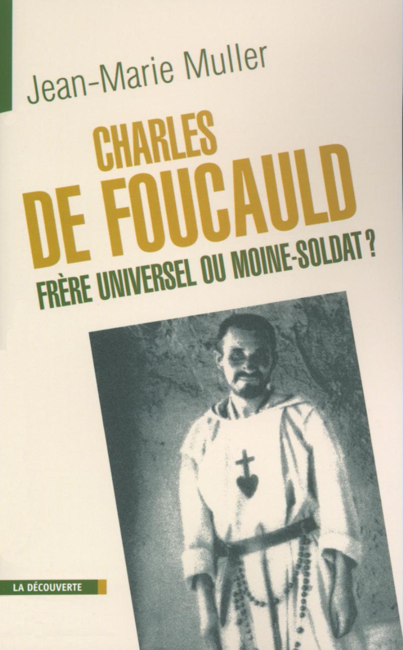 Charles de Foucauld, frère universel ou moine-soldat ? - Jean-Marie MULLER
