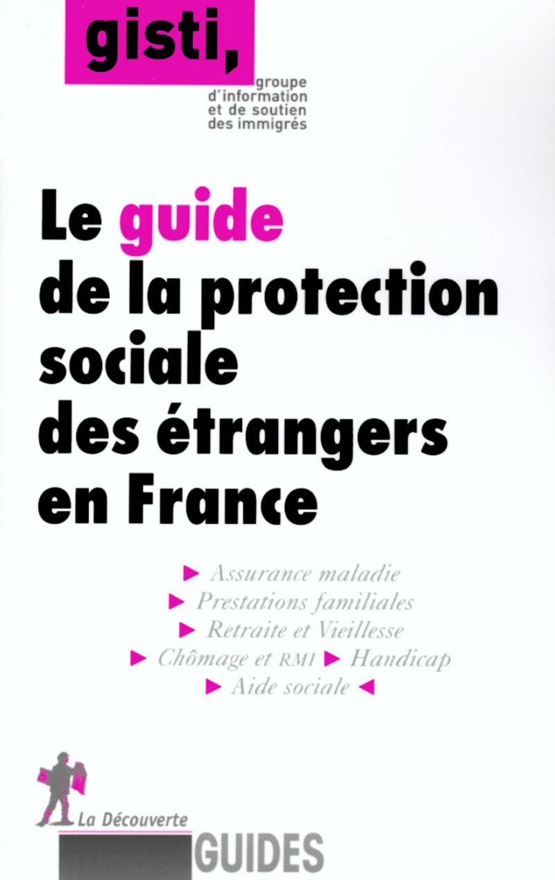 Le guide de la protection sociale des étrangers en France -  GISTI (GROUPE D'INFORMATION ET DE SOUTIEN AUX IMMIGRÉS)