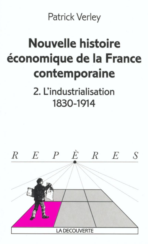 Nouvelle histoire économique de la France contemporaine - Patrick VERLEY