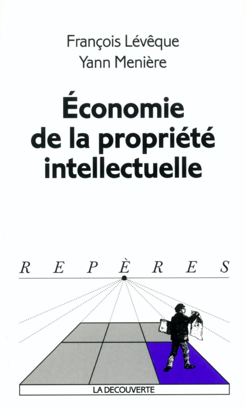 Économie de la propriété intellectuelle - François LÉVÊQUE, Yann MÉNIÈRE