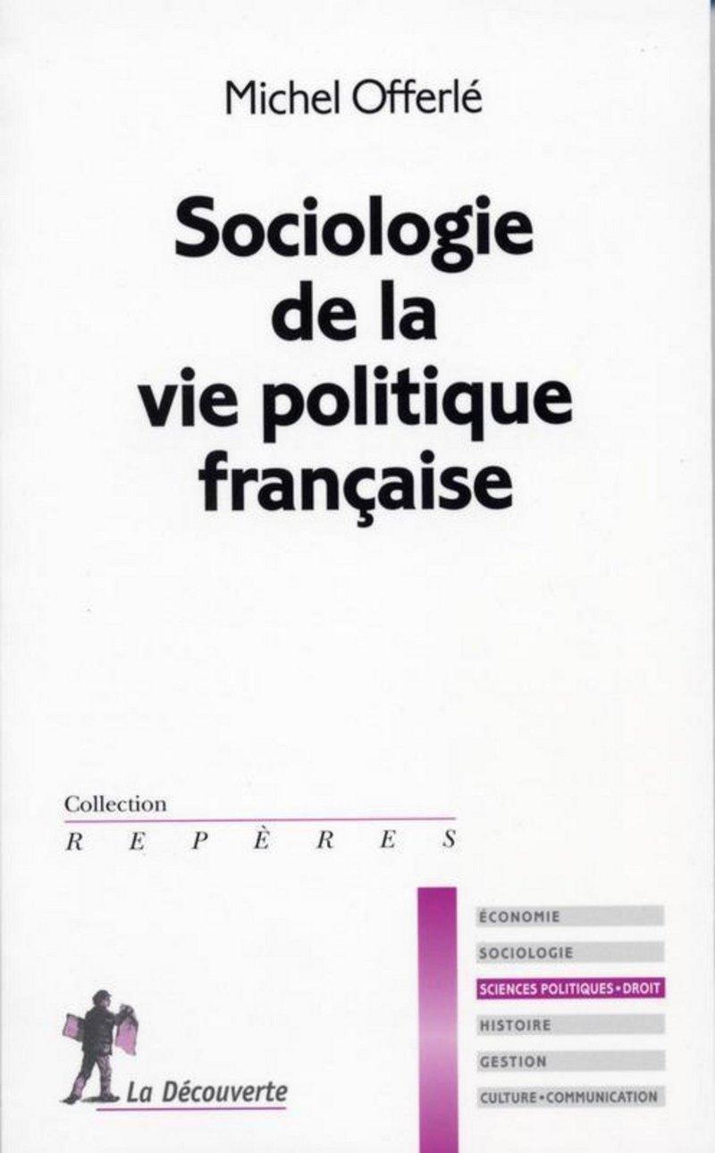 Sociologie de la vie politique française - Michel OFFERLÉ