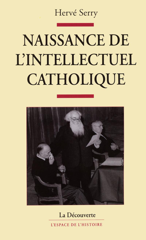 Naissance de l'intellectuel catholique - Hervé SERRY