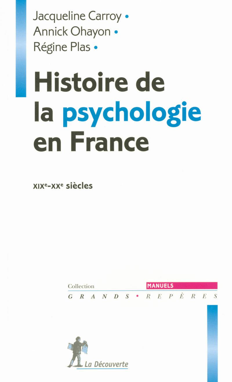 Histoire de la psychologie en France - Jacqueline CARROY, Annick OHAYON, Régine PLAS