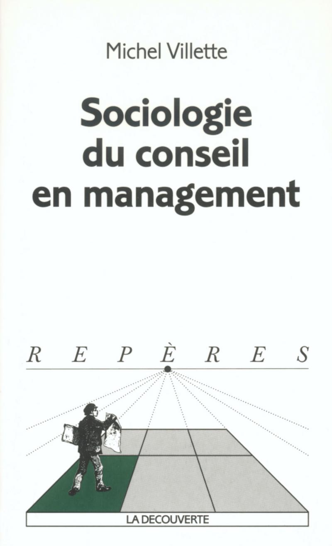 Sociologie du conseil en management - Michel VILLETTE