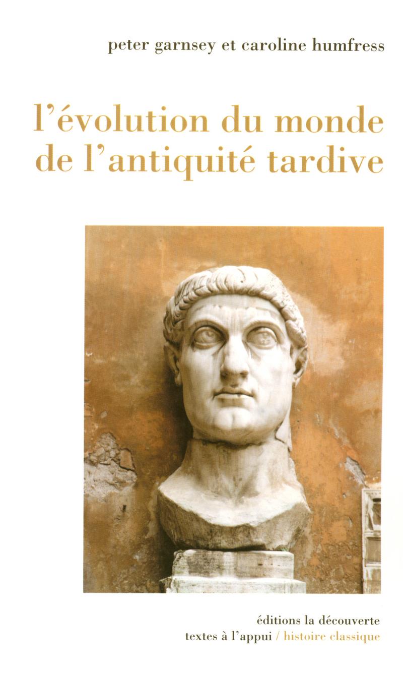 L'évolution du monde de l'Antiquité tardive - Peter GARNSEY, Caroline HUMFRESS