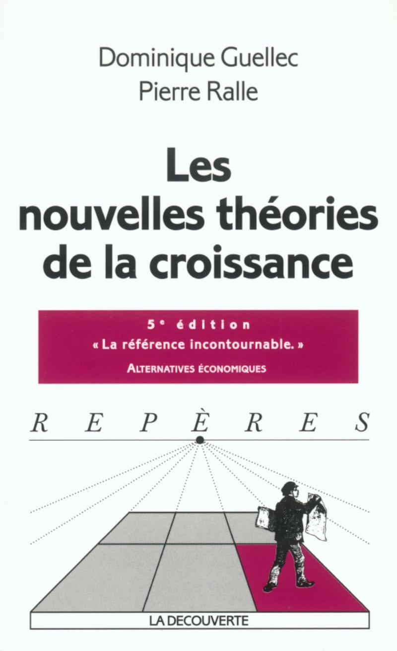 Les nouvelles théories de la croissance - Dominique GUELLEC, Pierre RALLE
