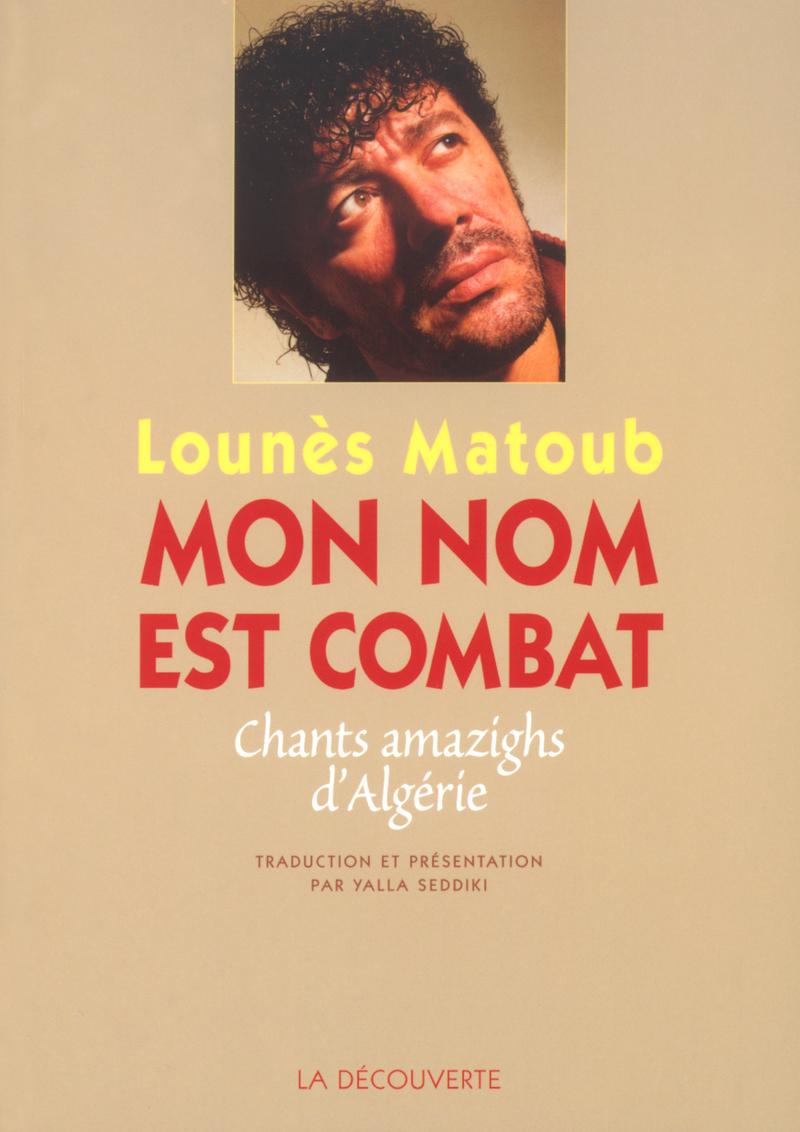 Mon Nom Est Combat Lounès Matoub éditions La Découverte